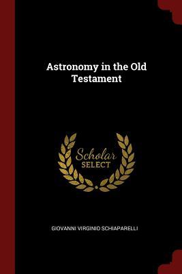 Astronomy in the Old Testament - Schiaparelli, Giovanni Virginio