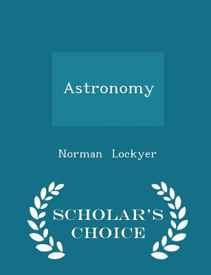 Astronomy - Scholar's Choice Edition - Lockyer, Norman, Sir
