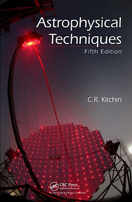 Astrophysical Techniques, Fifth Edition - Kitchin, C R