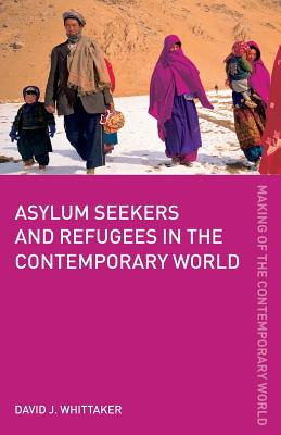 Asylum Seekers and Refugees in the Contemporary World - Whittaker, David J