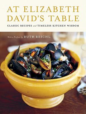 At Elizabeth David's Table: Classic Recipes and Timeless Kitchen Wisdom - David, Elizabeth