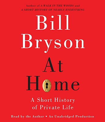 At Home: A Short History of Private Life - Bryson, Bill (Read by)
