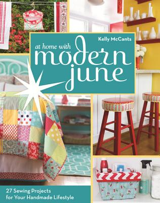 At Home with Modern June: 27 Sewing Projects for Your Handmade Lifestyle - McCants, Kelly