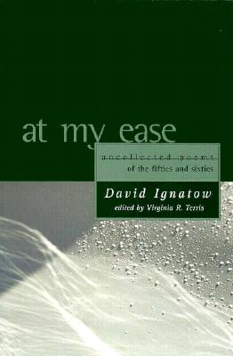 At My Ease: Uncollected Poems of the Fifties and Sixties - Ignatow, David, and Terris, Virginia (Editor)