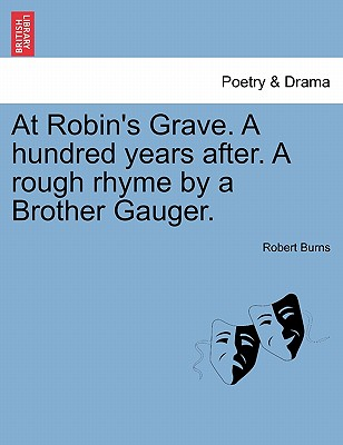 At Robin's Grave. a Hundred Years After. a Rough Rhyme by a Brother Gauger. - Burns, Robert