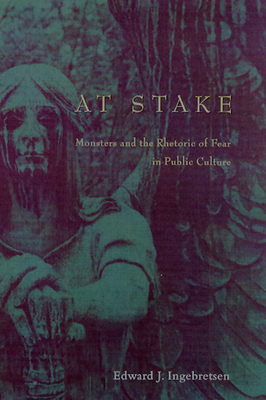 At Stake: Monsters and the Rhetoric of Fear in Public Culture - Ingebretsen, Edward