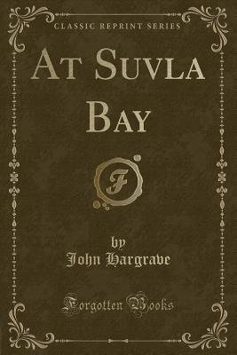 At Suvla Bay (Classic Reprint) - Hargrave, John, Sir