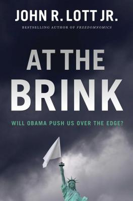 At the Brink: Will Obama Push Us Over the Edge? - Lott, John R, Jr.