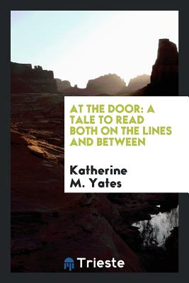 At the Door: A Tale to Read Both on the Lines and Between - Yates, Katherine M