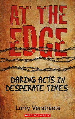 At the Edge: Daring Acts in Desperate Times - Verstraete, Larry