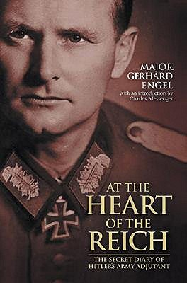 At the Heart of the Reich: The Secret Diary of Hitler's Army Adjutant - Engel, Gerhard, and Brooks, Geoffrey (Translated by), and Von Kotze, Hildegard (Introduction by)