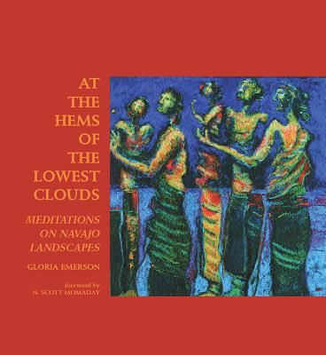 At the Hems of the Lowest Clouds: Meditations on Navajo Landscapes - Emerson, Gloria, and Momaday, Natachee Scott (Foreword by)