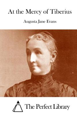 At the Mercy of Tiberius - Evans, Augusta Jane, and The Perfect Library (Editor)