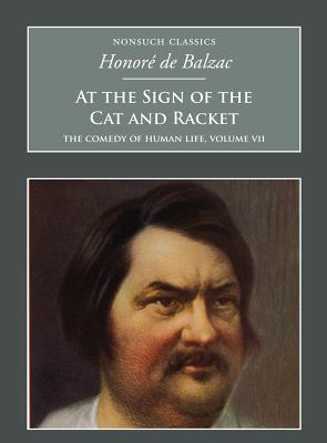 At the Sign of the Cat and Racket: The Comedy of Human Life, Volume VII - De Balzac, Honore