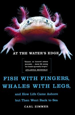 At the Water's Edge: Fish with Fingers, Whales with Legs, and How Life Came Ashore But Then Went Back to Sea - Zimmer, Carl, and Buell, Carl Dennis (Illustrator)