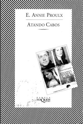 Atando Cabos - Proulx, Annie, and Antolin Rato, Mariano (Translated by)
