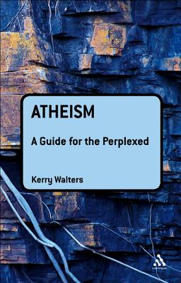 Atheism: A Guide for the Perplexed - Walters, Kerry