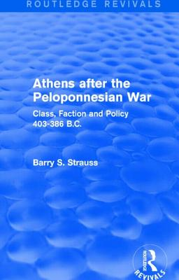 Athens after the Peloponnesian War: Class, Faction and Policy 403-386 B.C. - Strauss, Barry