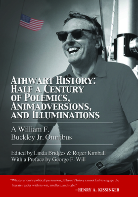 Athwart History: Half a Century of Polemics, Animadversions, and Illuminations: A William F Buckley Jr. Omnibus - Buckley, William F, Jr., and Bridges, Linda (Editor), and Kimball, Roger (Editor)
