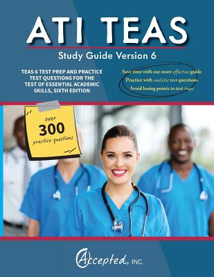 Ati Teas Study Guide Version 6: Teas 6 Test Prep and Practice Test Questions for the Test of Essential Academic Skills, Sixth Edition - Ati Teas Version 6 Exam Prep Team
