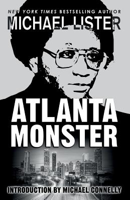 Atlanta Monster: Wayne Williams and the Atlanta Child Murders: Two John Jordan Mystery Novels - Connelly, Michael (Introduction by), and Lister, Michael