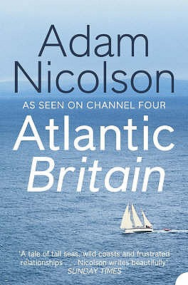 Atlantic Britain: The Story of the Sea a Man and a Ship - Nicolson, Adam