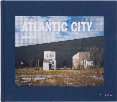 Atlantic City - Goldberger, Paul (Introduction by), and Rose, Brian (Photographer)