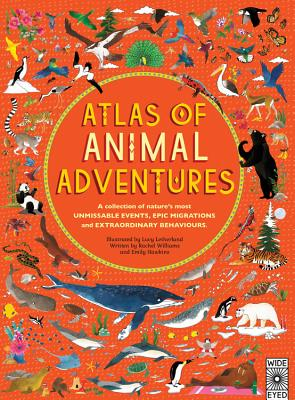 Atlas of Animal Adventures: A Collection of Nature's Most Unmissable Events, Epic Migrations and Extraordinary Behaviours - Letherland, Lucy (Illustrator), and Williams, Rachel, and Hawkins, Emily