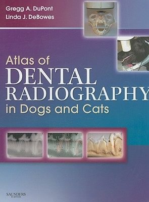 Atlas of Dental Radiography in Dogs and Cats - DuPont, Gregg A