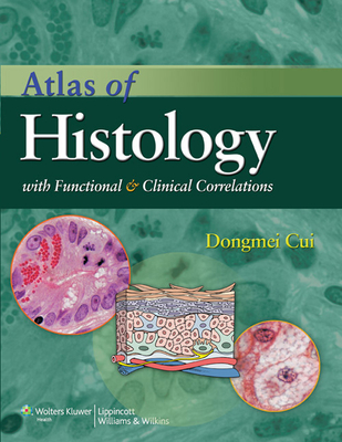 Atlas of Histology with Functional and Clinical Correlations - Cui, Dongmei, MS, and Daley, William, and Fratkin, Jonathan D, MD