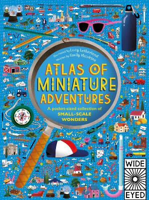 Atlas of Miniature Adventures: A Pocket-Sized Collection of Small-Scale Wonders - Because Bigger isn't Always Better - Letherland, Lucy (Illustrator), and Hawkins, Emily