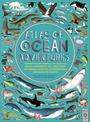 Atlas of Ocean Adventures: A Collection of Natural Wonders, Marine Marvels and Undersea Antics from Across the Globe - Hawkins, Emily
