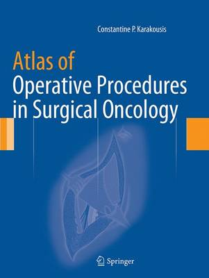 Atlas of Operative Procedures in Surgical Oncology - Karakousis, Constantine P, PhD, Facs