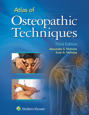 Atlas of Osteopathic Techniques - Nicholas, Alexander S, Do, and Nicholas, Evan A, Do