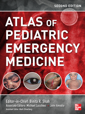 Atlas of Pediatric Emergency Medicine, Second Edition - Shah, Binita R, MD