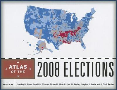 Atlas of the 2008 Elections - Brunn, Stanley D, PhD (Editor), and Webster, Gerald R (Editor), and Morrill, Richard L (Editor)