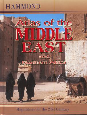 Atlas of the Middle East and Northern Africa - Hammond World Atlas Corporation (Creator)