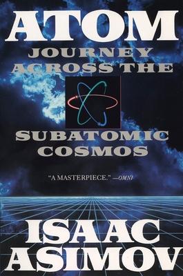 Atom: Journey Across the Subatomic Cosmos - Asimov, Isaac