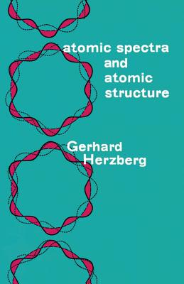 Atomic Spectra and Atomic Structure - Herzberg, Gerhard, and Herzberg, and Physics
