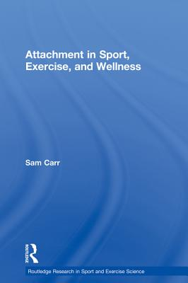 Attachment in Sport, Exercise and Wellness - Carr, Sam