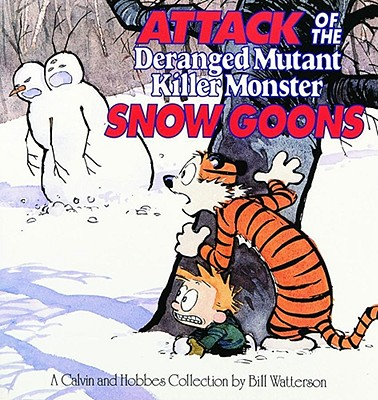 Attack of the Deranged Mutant Killer Monster Snow Goons: A Calvin and Hobbes Collection - Watterson, Bill