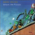 Attack the Future - Mark Helias