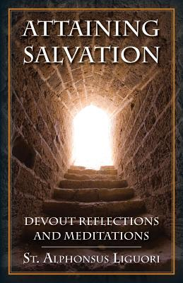 Attaining Salvation: Devout Reflections and Meditations - St Alphonsus Liguori, and Vaughan, Edmund (Translated by)