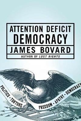 Attention Deficit Democracy - Bovard, James