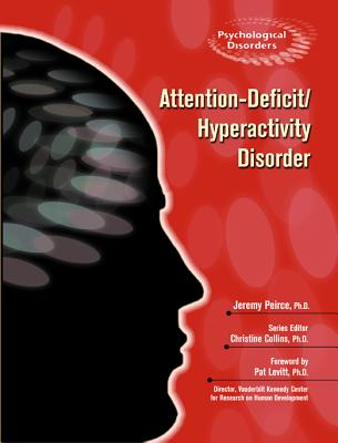Attention-Deficit/Hyperactivity Disorder - Peirce, Jeremy L, and Collins, Christine (Editor), and Levitt, Pat (Foreword by)