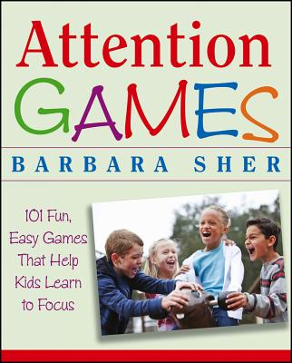 Attention Games: 101 Fun, Easy Games That Help Kids Learn to Focus - Sher, Barbara, and Butler, Ralph (Illustrator)