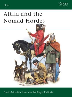 Attila and the Nomad Hordes - Nicolle, David, Dr.