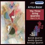 Attila Bozay: The Three String Quartets, Opp. 9, 21, 40