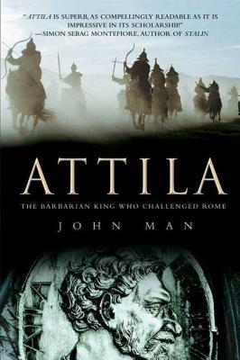 Attila: The Barbarian King Who Challenged Rome - Man, John