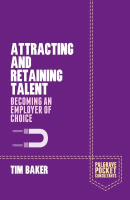 Attracting and Retaining Talent: Becoming an Employer of Choice - Baker, T.